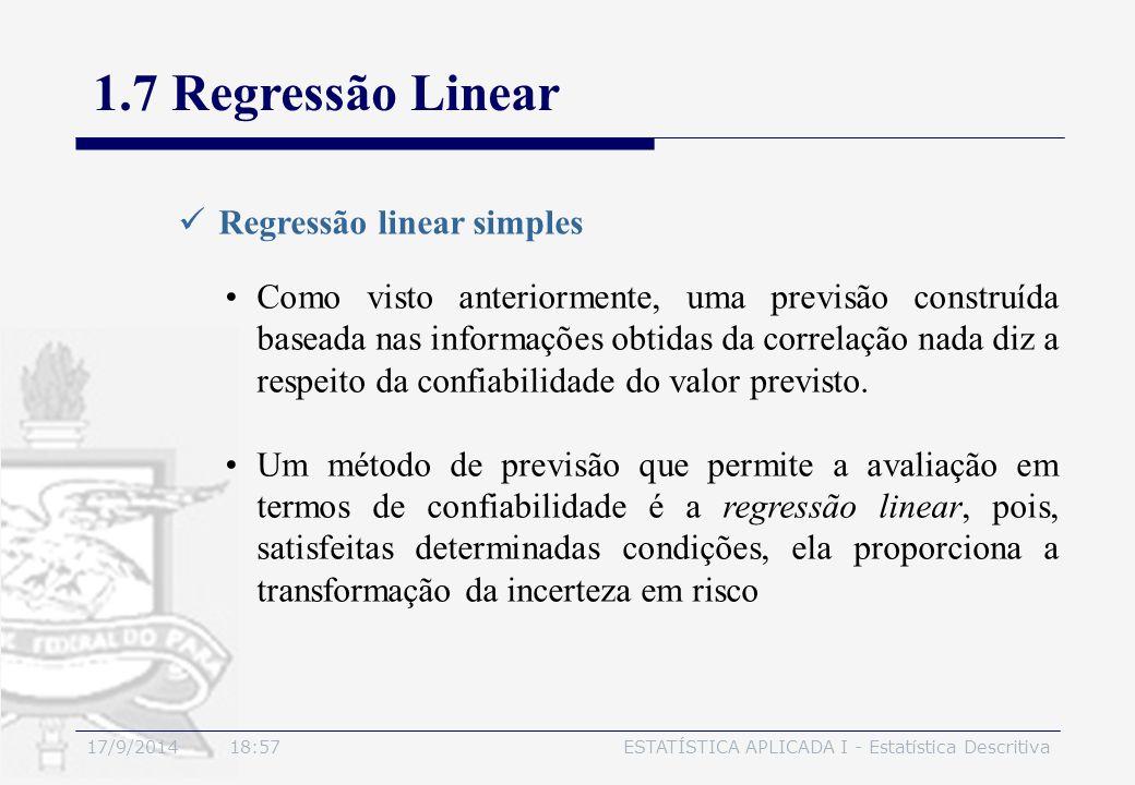 17/9/2014 19:00ESTATÍSTICA APLICADA I - Estatística Descritiva 1.7 Regressão Linear Regressão linear simples Como visto anteriormente, uma previsão co