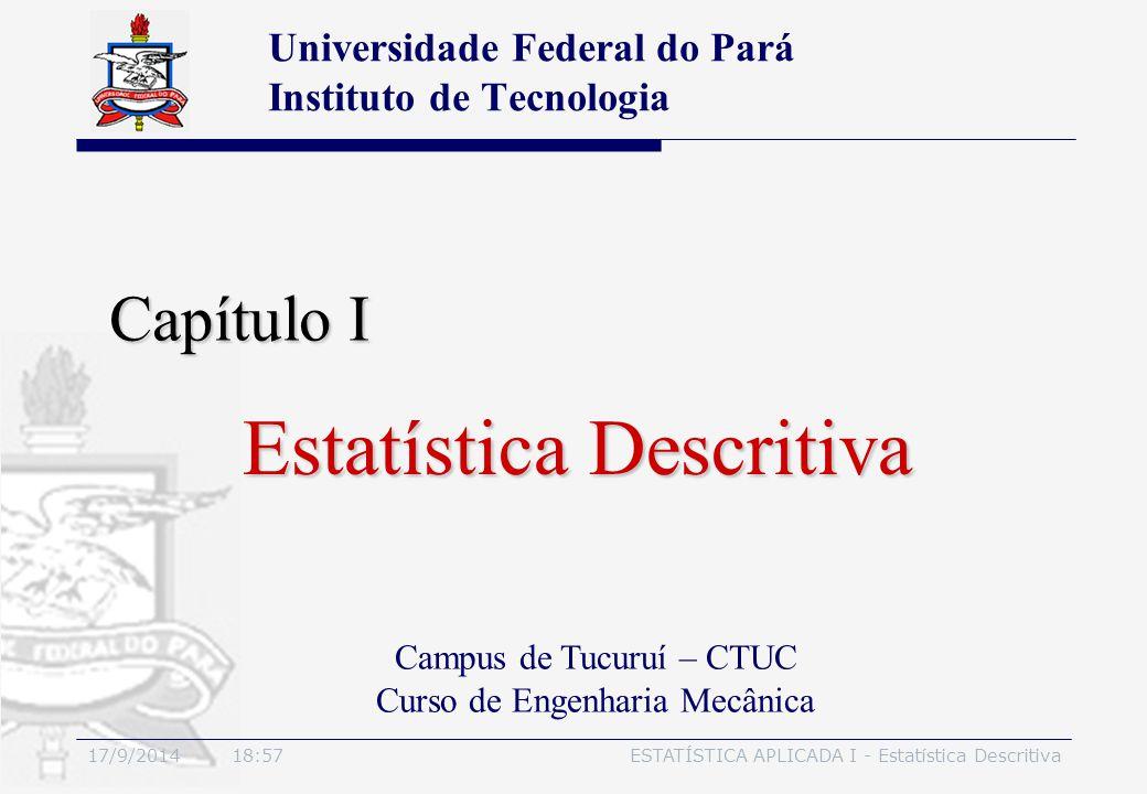 17/9/2014 19:00ESTATÍSTICA APLICADA I - Estatística Descritiva Capítulo I Universidade Federal do Pará Instituto de Tecnologia Estatística Descritiva