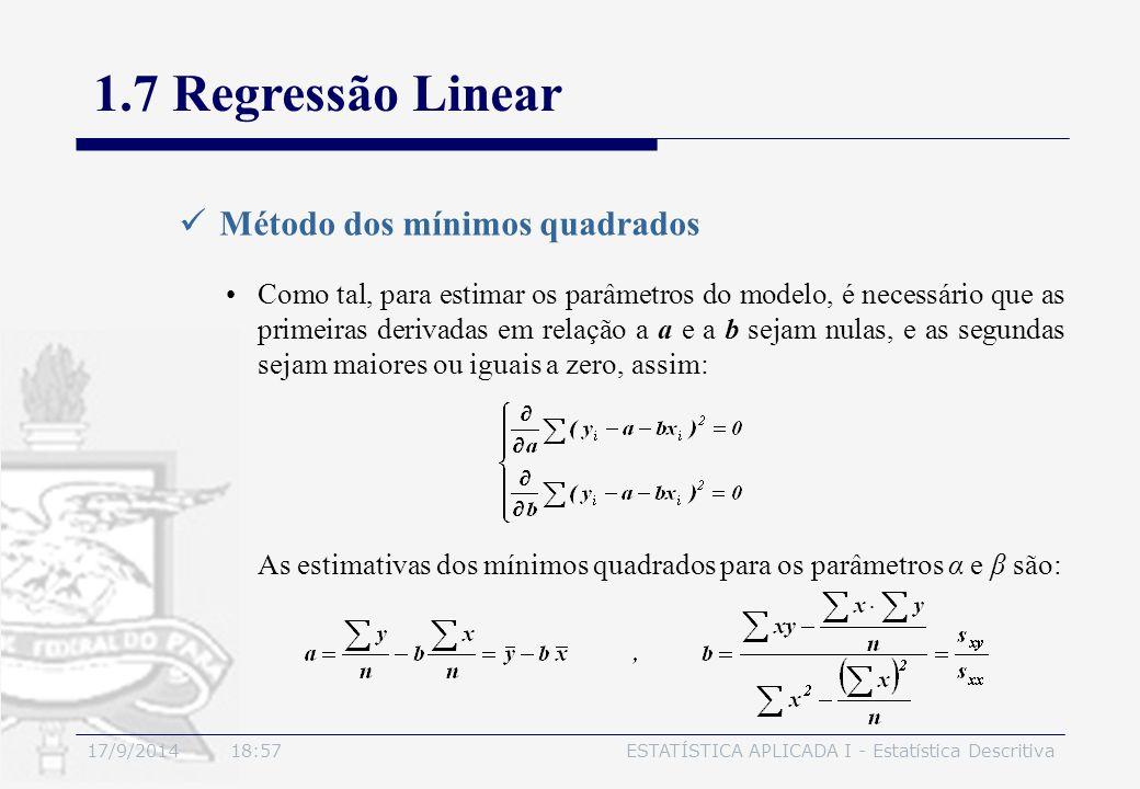 17/9/2014 19:00ESTATÍSTICA APLICADA I - Estatística Descritiva 1.7 Regressão Linear Método dos mínimos quadrados Como tal, para estimar os parâmetros