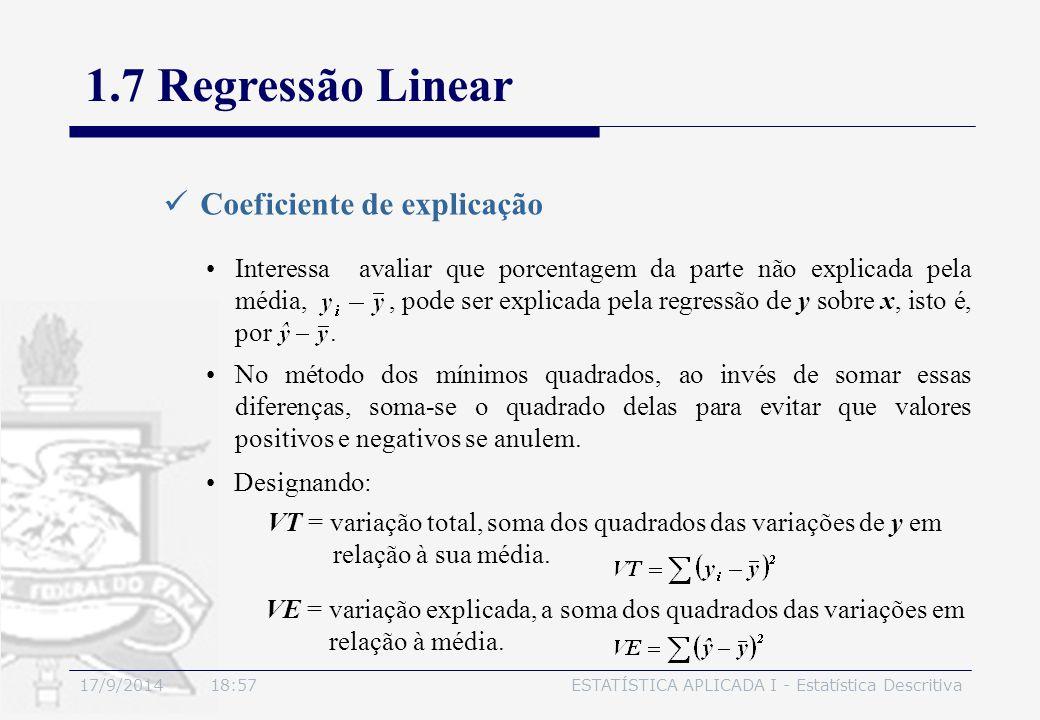 17/9/2014 19:00ESTATÍSTICA APLICADA I - Estatística Descritiva Interessa avaliar que porcentagem da parte não explicada pela média,, pode ser explicad