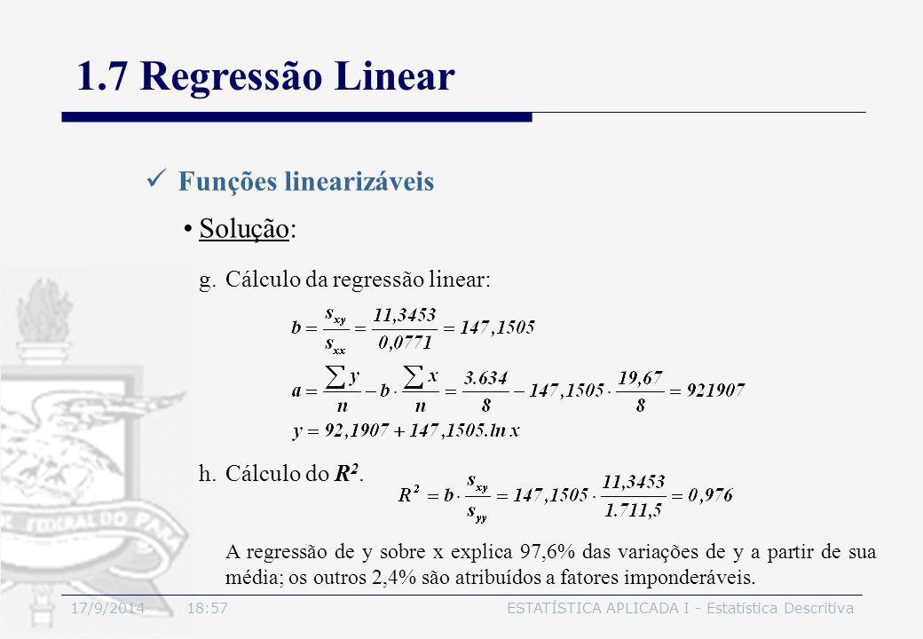 17/9/2014 19:00ESTATÍSTICA APLICADA I - Estatística Descritiva 1.7 Regressão Linear Funções linearizáveis Solução: g.Cálculo da regressão linear: h.Cá