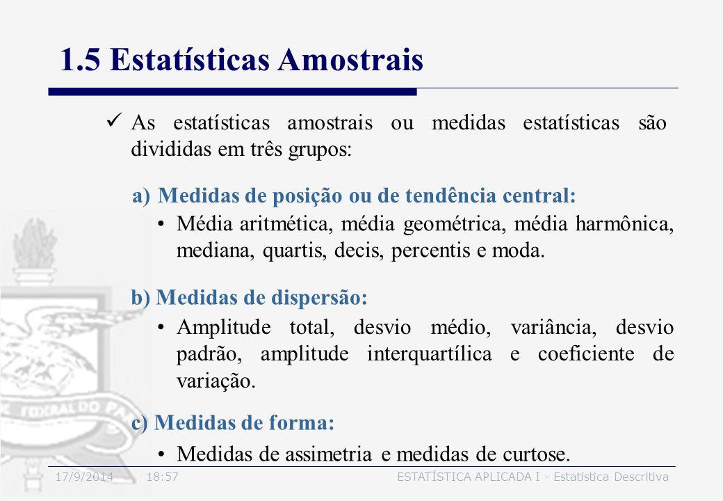 17/9/2014 19:00ESTATÍSTICA APLICADA I - Estatística Descritiva 1.5 Estatísticas Amostrais a)Medidas de posição ou de tendência central: Média aritméti