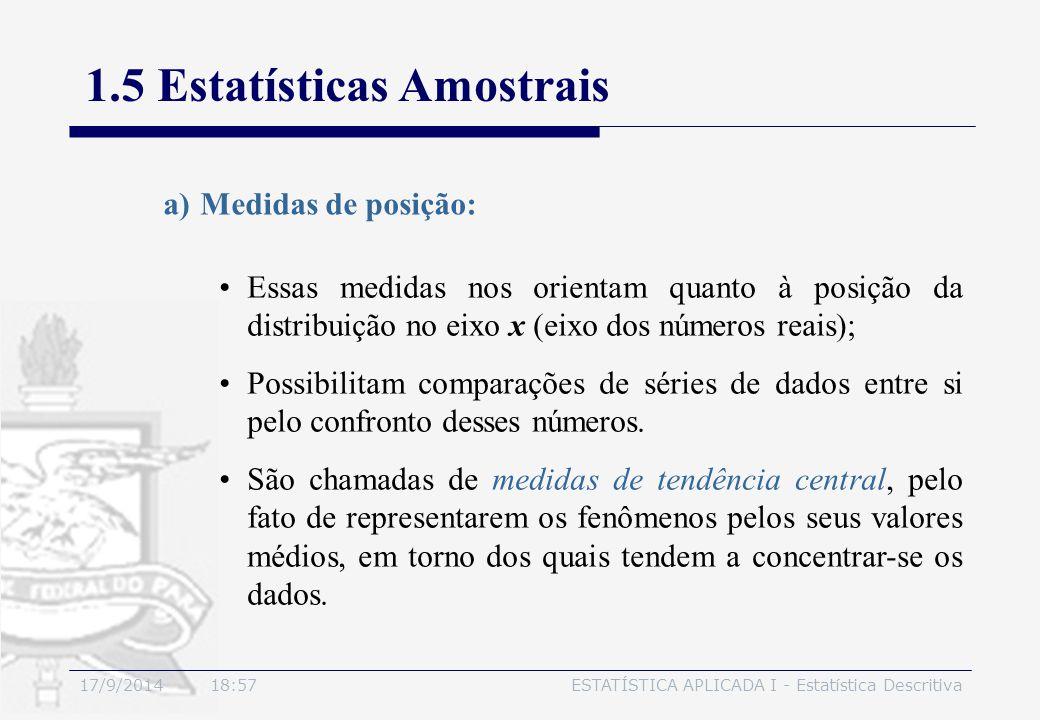 17/9/2014 19:00ESTATÍSTICA APLICADA I - Estatística Descritiva 1.5 Estatísticas Amostrais a)Medidas de posição: Essas medidas nos orientam quanto à po