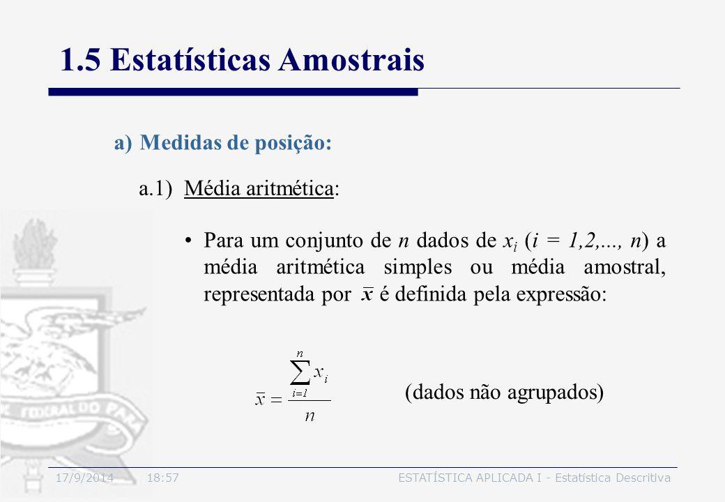 17/9/2014 19:00ESTATÍSTICA APLICADA I - Estatística Descritiva 1.5 Estatísticas Amostrais a.1) Média aritmética: (dados não agrupados) a)Medidas de po