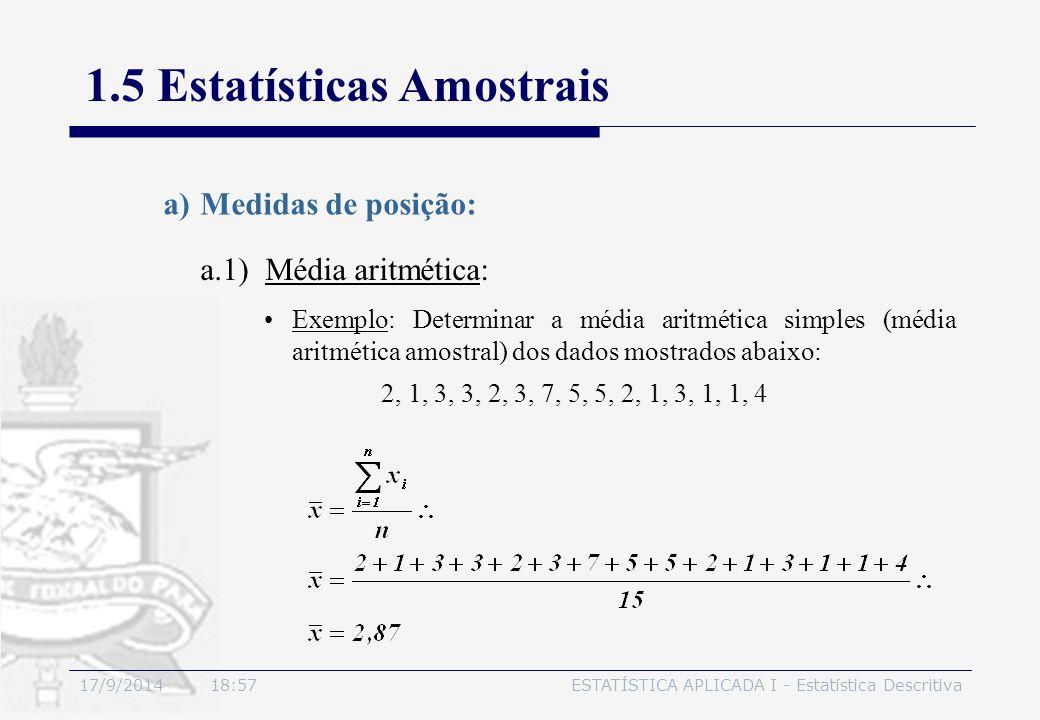 17/9/2014 19:00ESTATÍSTICA APLICADA I - Estatística Descritiva 1.5 Estatísticas Amostrais a.1) Média aritmética: 2, 1, 3, 3, 2, 3, 7, 5, 5, 2, 1, 3, 1