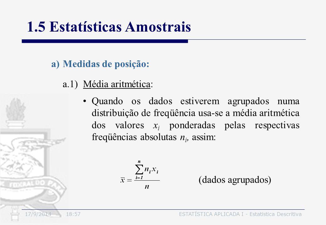 17/9/2014 19:00ESTATÍSTICA APLICADA I - Estatística Descritiva 1.5 Estatísticas Amostrais a.1) Média aritmética: a)Medidas de posição: Quando os dados