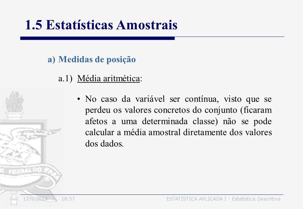 17/9/2014 19:00ESTATÍSTICA APLICADA I - Estatística Descritiva 1.5 Estatísticas Amostrais a.1) Média aritmética: a)Medidas de posição No caso da variá