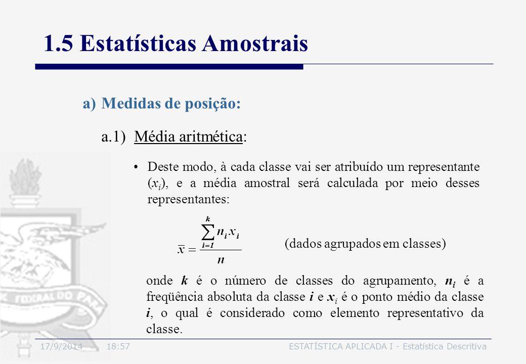 17/9/2014 19:00ESTATÍSTICA APLICADA I - Estatística Descritiva 1.5 Estatísticas Amostrais a.1) Média aritmética: a)Medidas de posição: Deste modo, à c