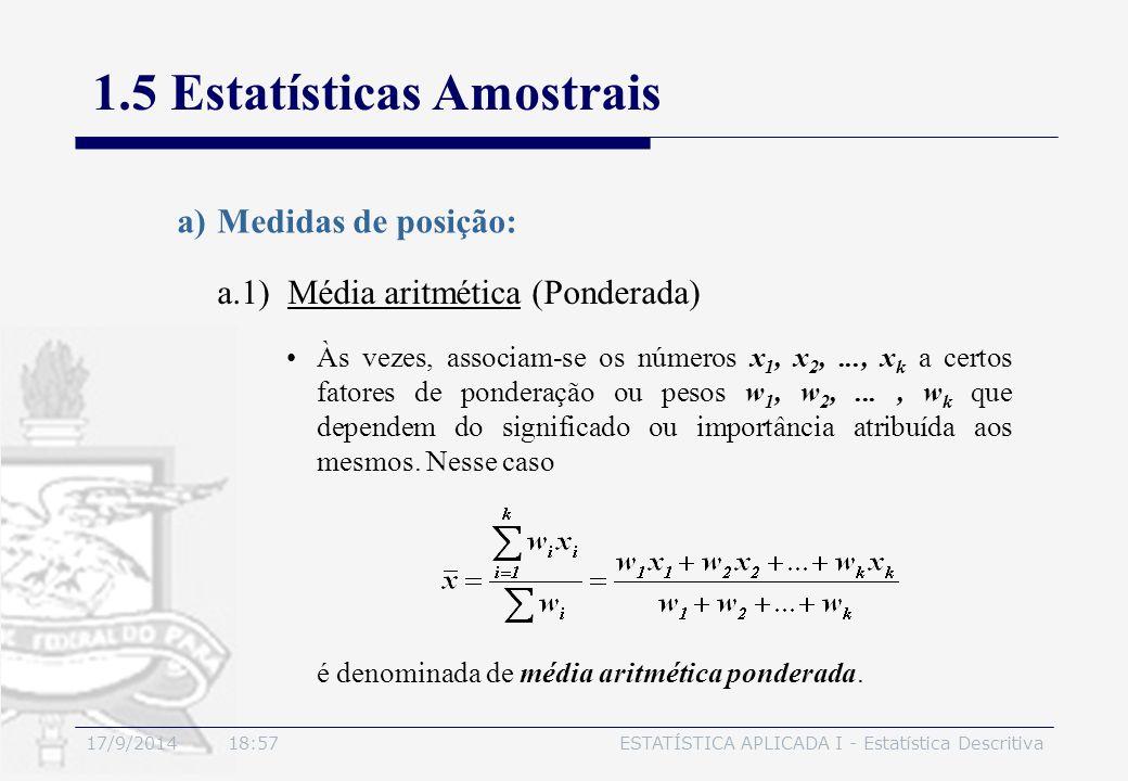 17/9/2014 19:00ESTATÍSTICA APLICADA I - Estatística Descritiva 1.5 Estatísticas Amostrais a.1) Média aritmética (Ponderada) a)Medidas de posição: Às v