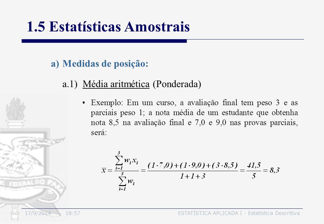 17/9/2014 19:00ESTATÍSTICA APLICADA I - Estatística Descritiva 1.5 Estatísticas Amostrais a.1) Média aritmética (Ponderada) a)Medidas de posição: Exem