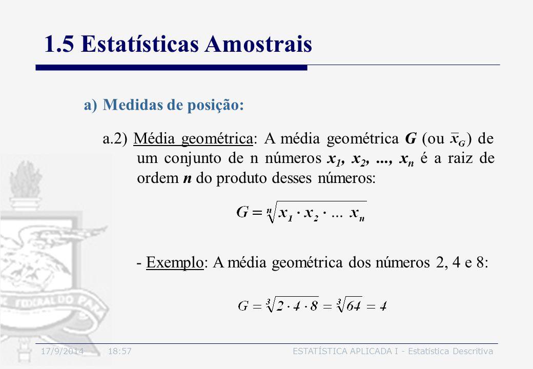 17/9/2014 19:00ESTATÍSTICA APLICADA I - Estatística Descritiva 1.5 Estatísticas Amostrais a.2) Média geométrica: A média geométrica G (ou ) de um conj