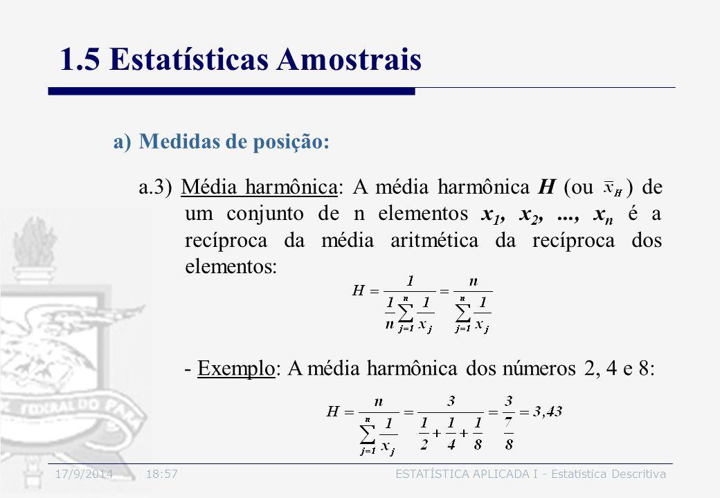 17/9/2014 19:00ESTATÍSTICA APLICADA I - Estatística Descritiva 1.5 Estatísticas Amostrais a.3) Média harmônica: A média harmônica H (ou ) de um conjun