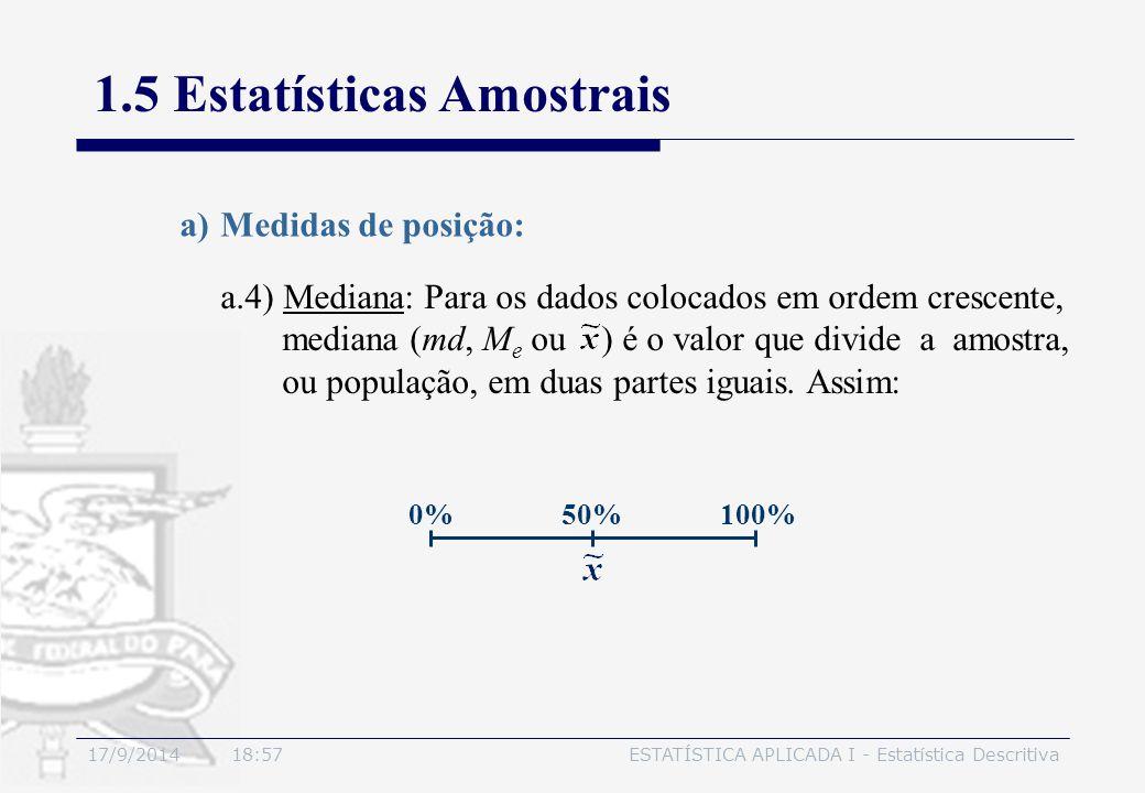 17/9/2014 19:00ESTATÍSTICA APLICADA I - Estatística Descritiva 1.5 Estatísticas Amostrais a.4) Mediana: Para os dados colocados em ordem crescente, me