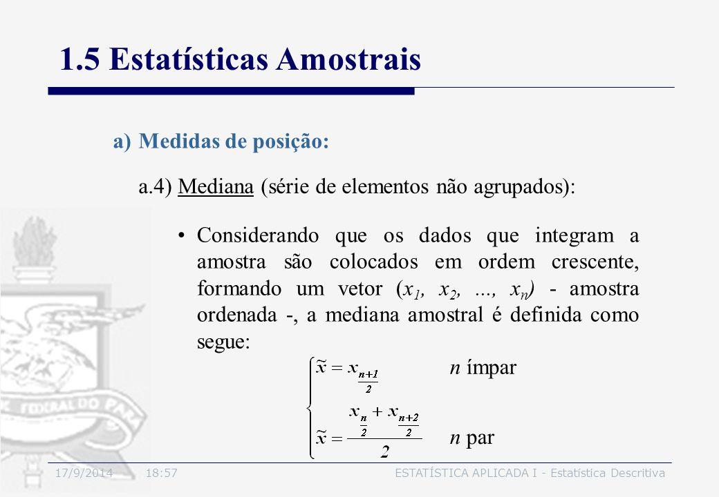 17/9/2014 19:00ESTATÍSTICA APLICADA I - Estatística Descritiva 1.5 Estatísticas Amostrais a.4) Mediana (série de elementos não agrupados): a)Medidas d