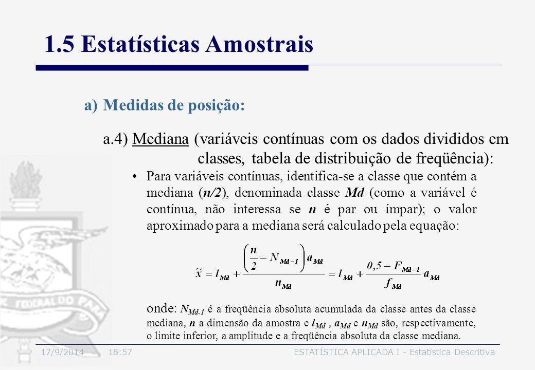 17/9/2014 19:00ESTATÍSTICA APLICADA I - Estatística Descritiva 1.5 Estatísticas Amostrais a)Medidas de posição: Para variáveis contínuas, identifica-s