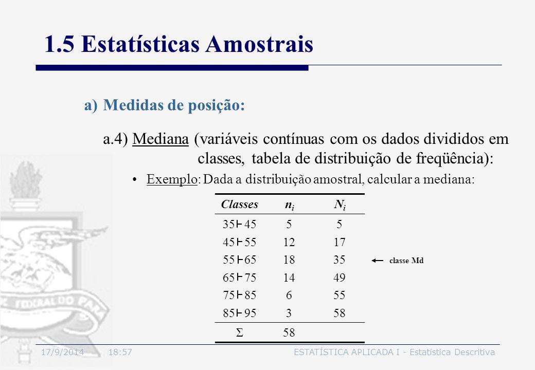 17/9/2014 19:00ESTATÍSTICA APLICADA I - Estatística Descritiva 1.5 Estatísticas Amostrais a)Medidas de posição: Exemplo: Dada a distribuição amostral,