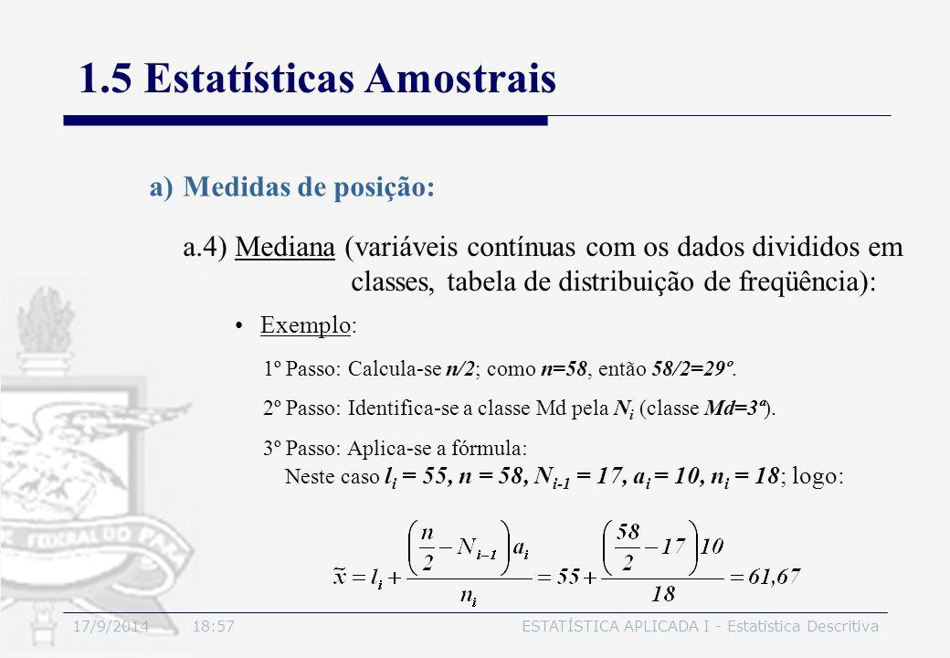 17/9/2014 19:00ESTATÍSTICA APLICADA I - Estatística Descritiva 1.5 Estatísticas Amostrais a)Medidas de posição: Exemplo: 1º Passo: Calcula-se n/2; com