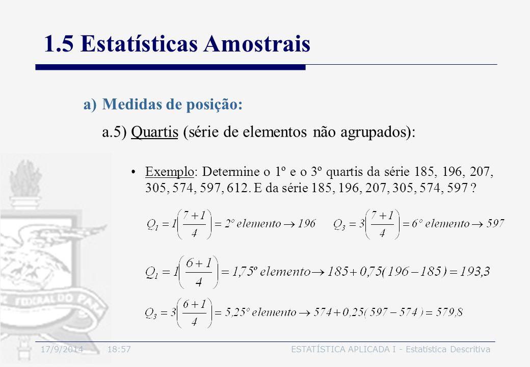 17/9/2014 19:00ESTATÍSTICA APLICADA I - Estatística Descritiva 1.5 Estatísticas Amostrais a.5) Quartis (série de elementos não agrupados): a)Medidas d