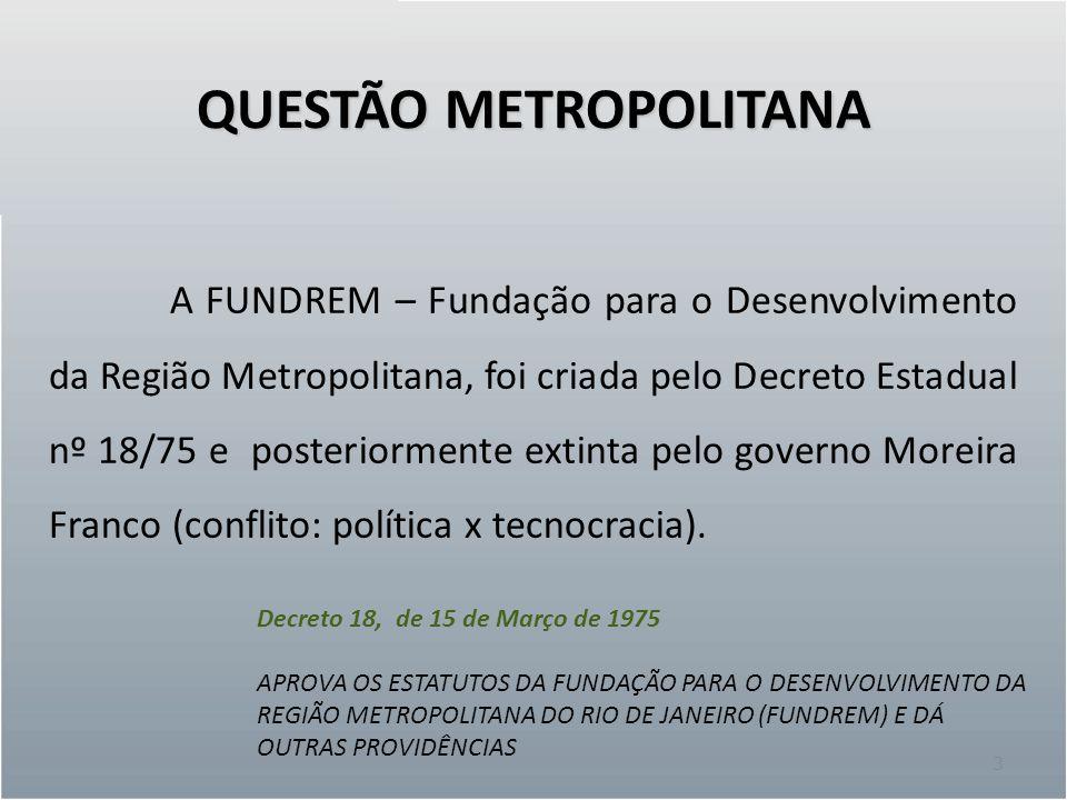 QUESTÃO METROPOLITANA 3 A FUNDREM – Fundação para o Desenvolvimento da Região Metropolitana, foi criada pelo Decreto Estadual nº 18/75 e posteriorment