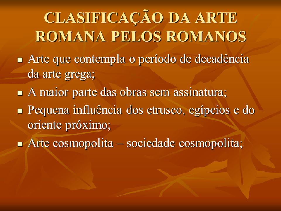 CLASIFICAÇÃO DA ARTE ROMANA PELOS ROMANOS Arte que contempla o período de decadência da arte grega; Arte que contempla o período de decadência da arte