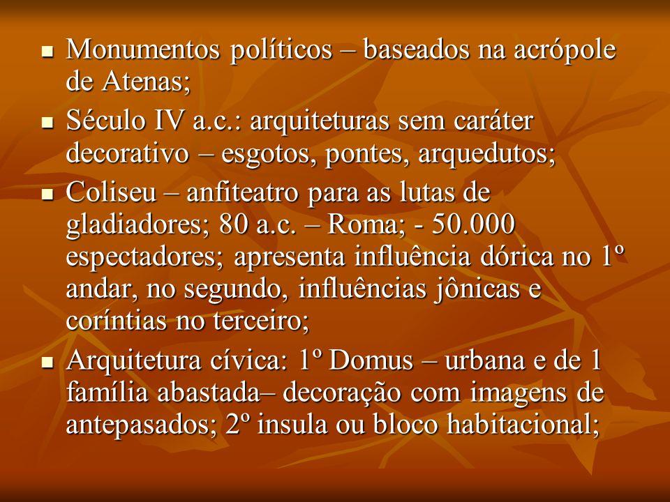 Monumentos políticos – baseados na acrópole de Atenas; Monumentos políticos – baseados na acrópole de Atenas; Século IV a.c.: arquiteturas sem caráter