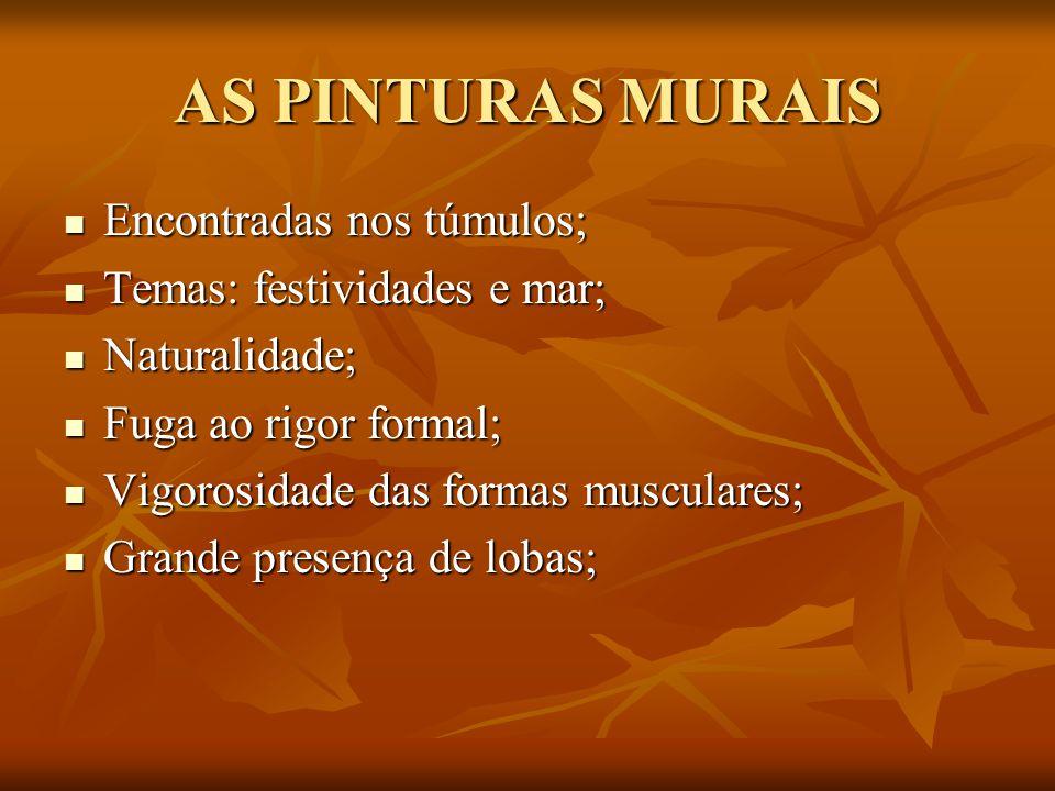 AS PINTURAS MURAIS Encontradas nos túmulos; Encontradas nos túmulos; Temas: festividades e mar; Temas: festividades e mar; Naturalidade; Naturalidade;