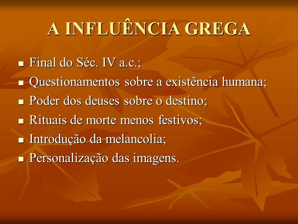 A INFLUÊNCIA GREGA Final do Séc. IV a.c.; Final do Séc. IV a.c.; Questionamentos sobre a existência humana; Questionamentos sobre a existência humana;