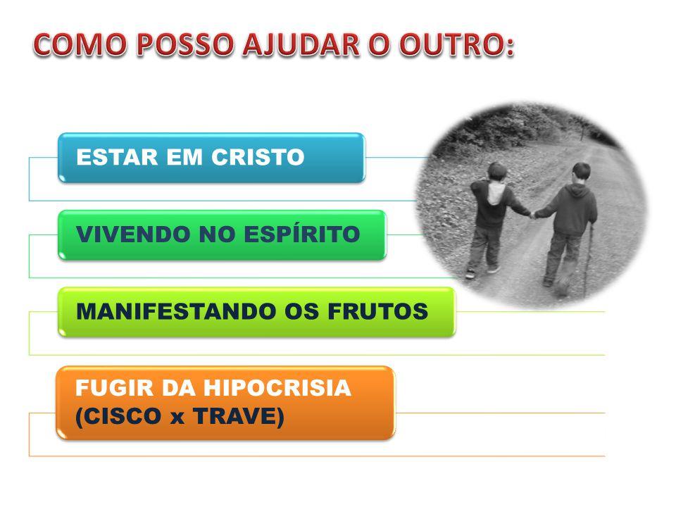 ESTAR EM CRISTOVIVENDO NO ESPÍRITOMANIFESTANDO OS FRUTOS FUGIR DA HIPOCRISIA (CISCO x TRAVE)