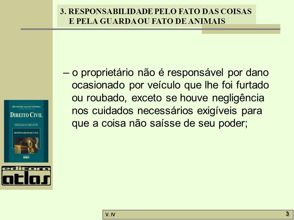 3. RESPONSABILIDADE PELO FATO DAS COISAS E PELA GUARDA OU FATO DE ANIMAIS V. IV 3 3 – o proprietário não é responsável por dano ocasionado por veículo