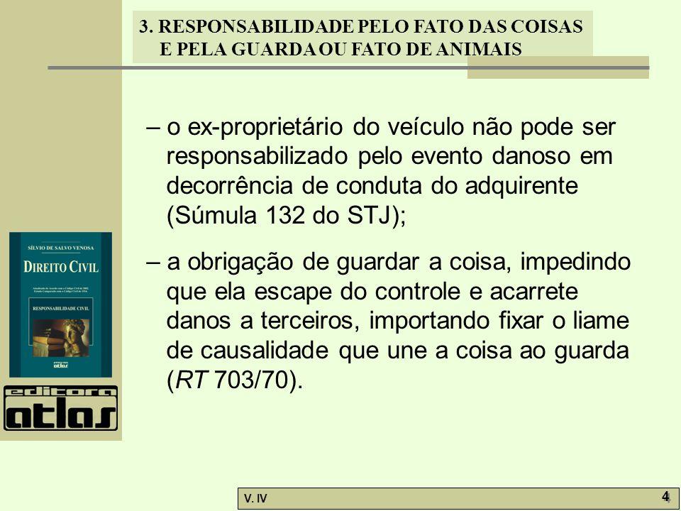 3. RESPONSABILIDADE PELO FATO DAS COISAS E PELA GUARDA OU FATO DE ANIMAIS V. IV 4 4 – o ex-proprietário do veículo não pode ser responsabilizado pelo