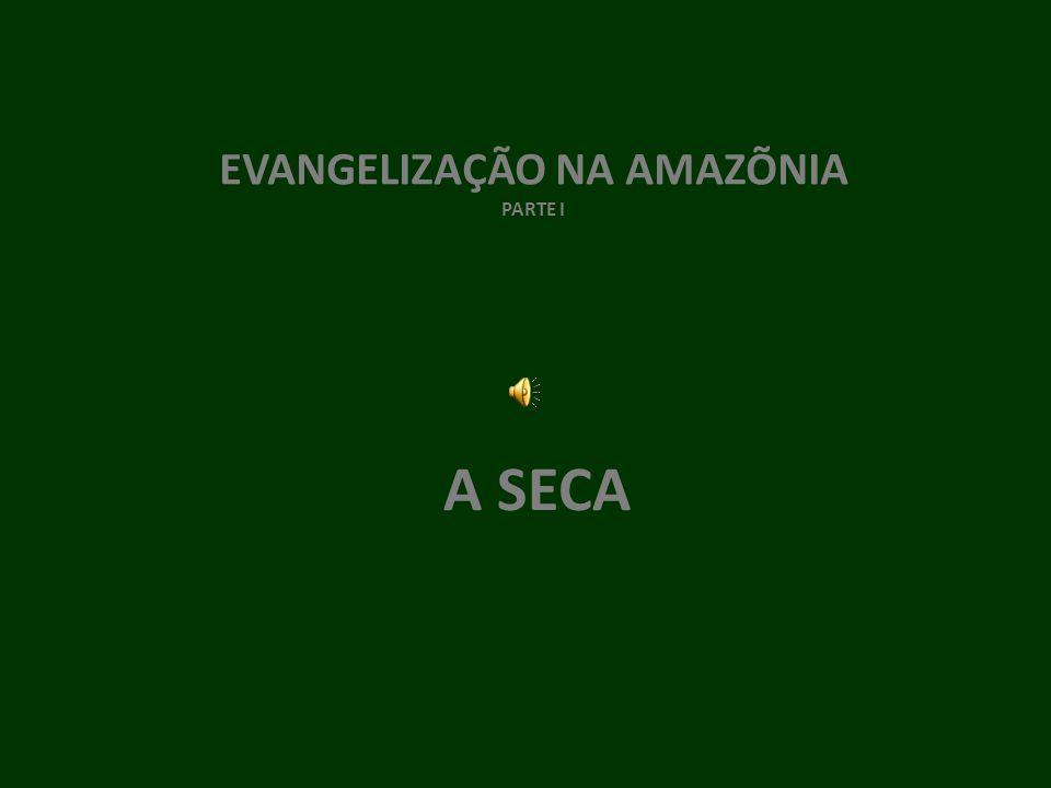 EVANGELIZAÇÃO NA AMAZÕNIA PARTE I A SECA