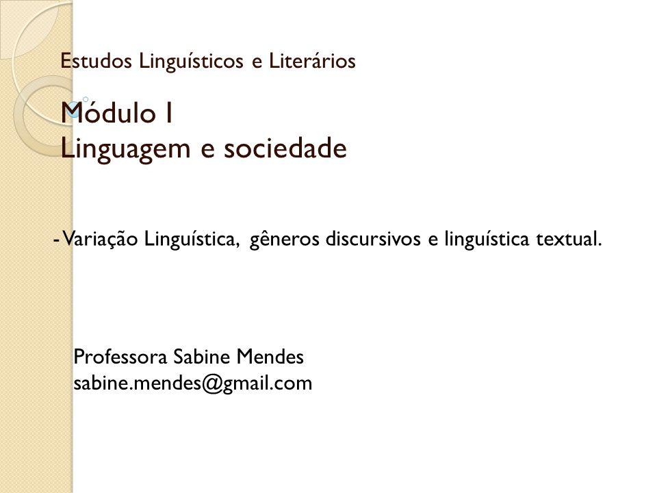 Estudos Linguísticos e Literários Módulo I Linguagem e sociedade - Variação Linguística, gêneros discursivos e linguística textual.
