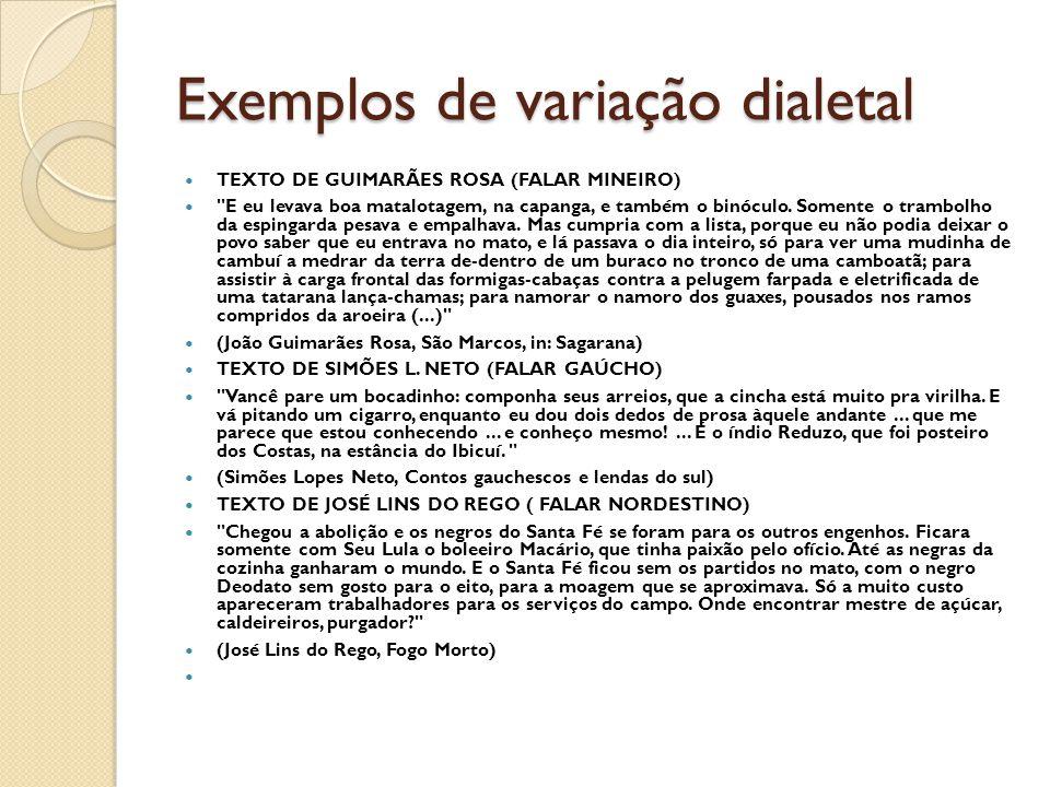 Exemplos de variação dialetal TEXTO DE GUIMARÃES ROSA (FALAR MINEIRO) E eu levava boa matalotagem, na capanga, e também o binóculo.