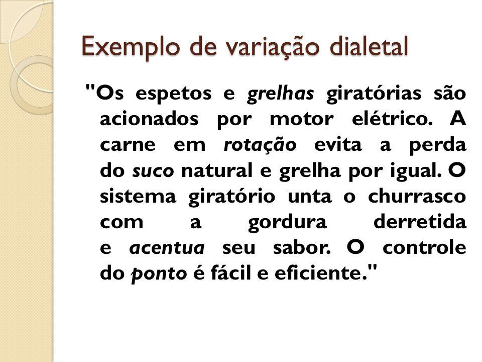 Exemplo de variação dialetal Os espetos e grelhas giratórias são acionados por motor elétrico.