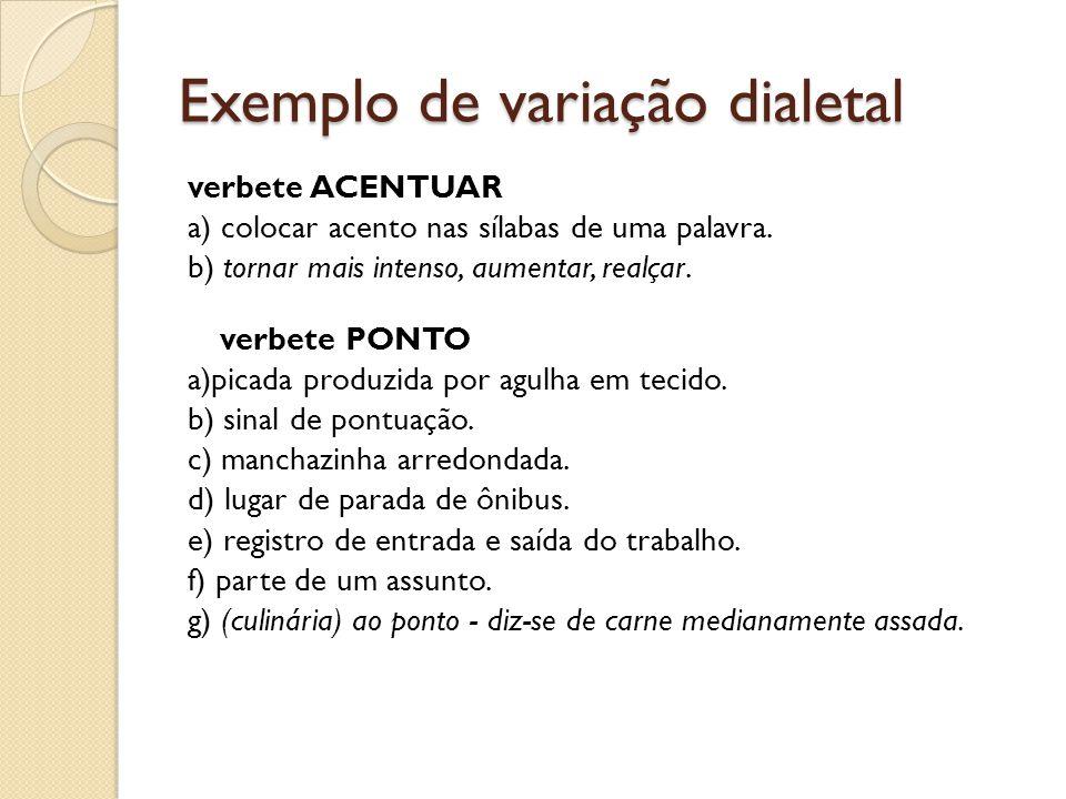 Exemplo de variação dialetal verbete ACENTUAR a) colocar acento nas sílabas de uma palavra.