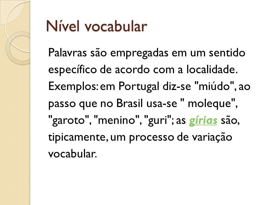 Nível vocabular Palavras são empregadas em um sentido específico de acordo com a localidade.