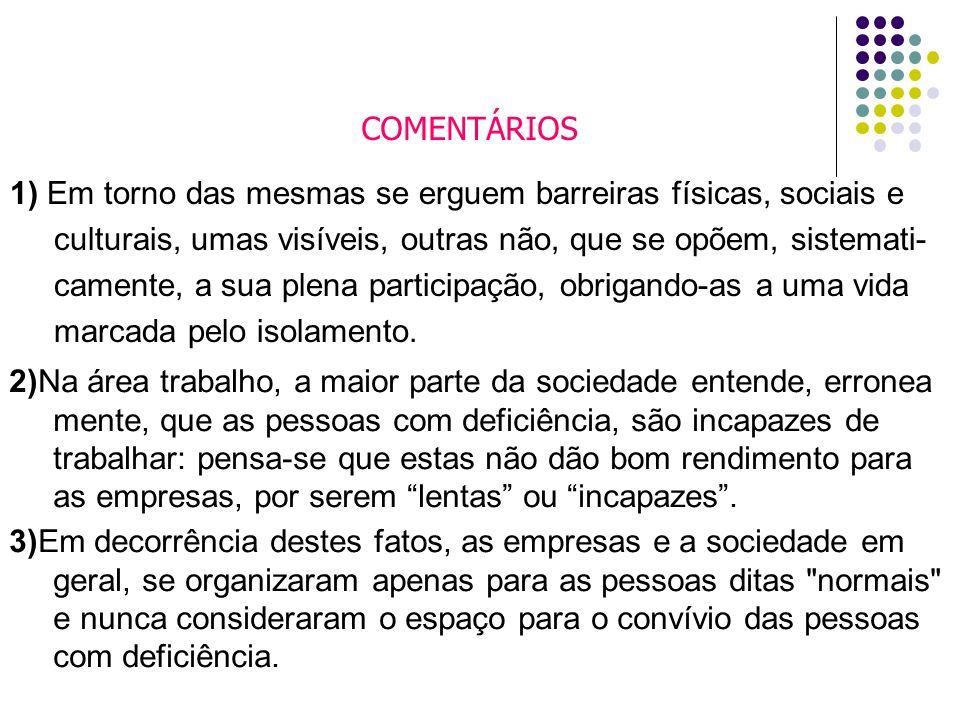 COMENTÁRIOS 1) Em torno das mesmas se erguem barreiras físicas, sociais e culturais, umas visíveis, outras não, que se opõem, sistemati- camente, a su