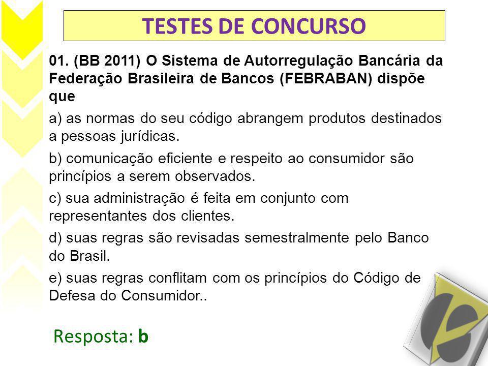 TESTES DE CONCURSO 01. (BB 2011) O Sistema de Autorregulação Bancária da Federação Brasileira de Bancos (FEBRABAN) dispõe que a) as normas do seu códi