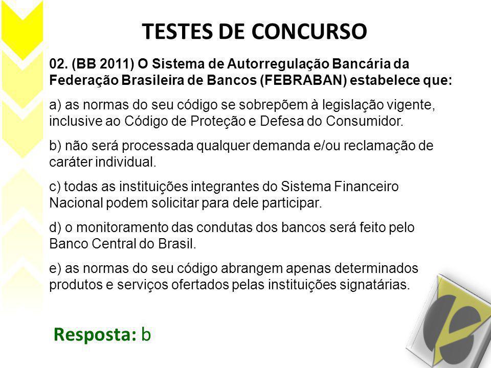 TESTES DE CONCURSO 02. (BB 2011) O Sistema de Autorregulação Bancária da Federação Brasileira de Bancos (FEBRABAN) estabelece que: a) as normas do seu