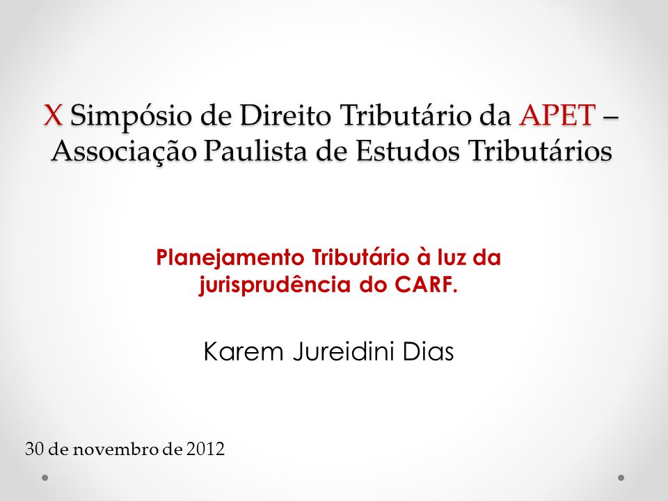 X Simpósio de Direito Tributário da APET – Associação Paulista de Estudos Tributários Planejamento Tributário à luz da jurisprudência do CARF. Karem J