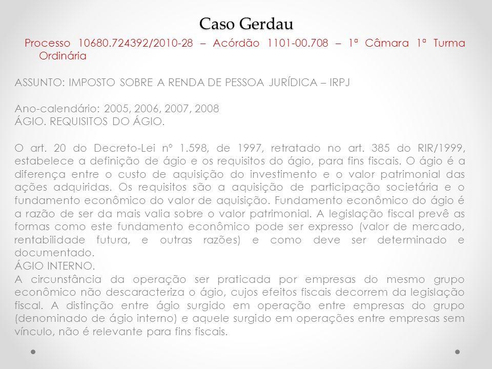 Caso Gerdau Processo 10680.724392/2010-28 – Acórdão 1101-00.708 – 1ª Câmara 1ª Turma Ordinária ASSUNTO: IMPOSTO SOBRE A RENDA DE PESSOA JURÍDICA – IRP