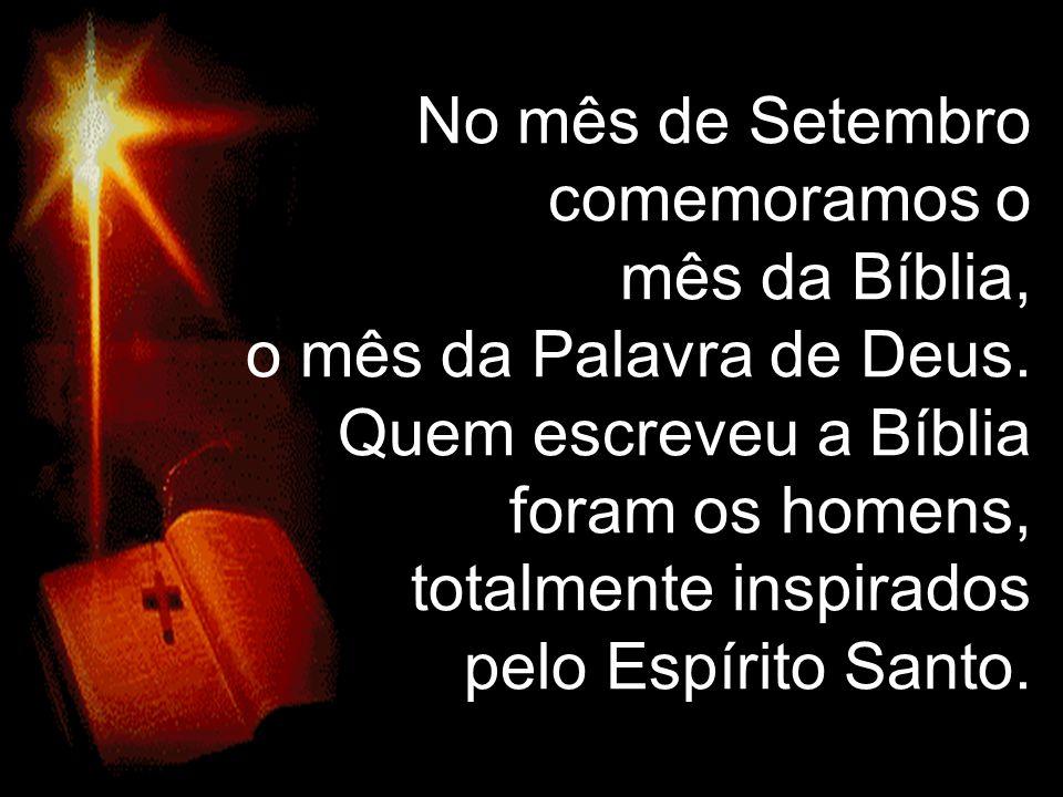 No mês de Setembro comemoramos o mês da Bíblia, o mês da Palavra de Deus.