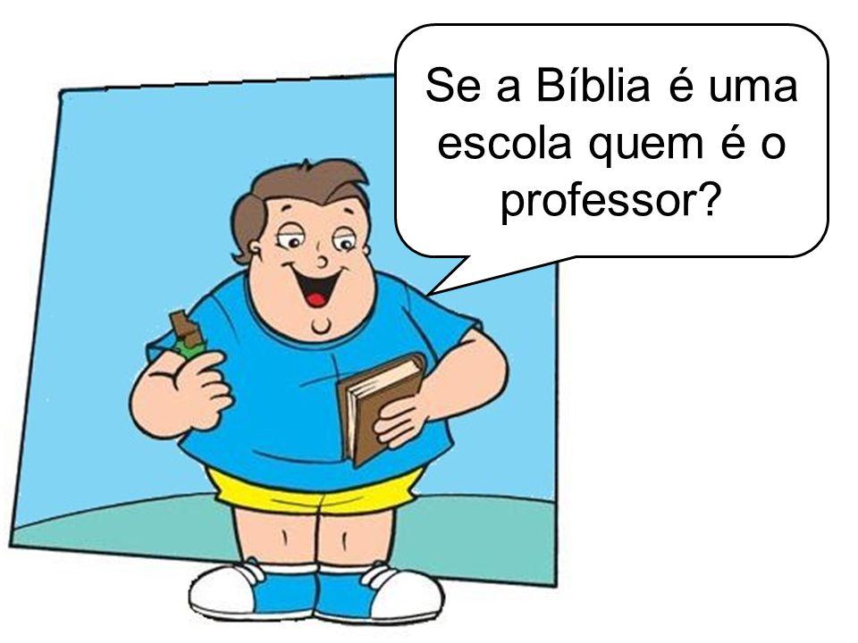 Se a Bíblia é uma escola quem é o professor?