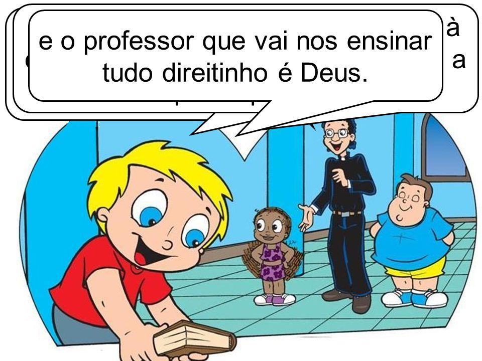 O professor é Deus e nós somos os alunos.Entendi, padre Jerônimo.