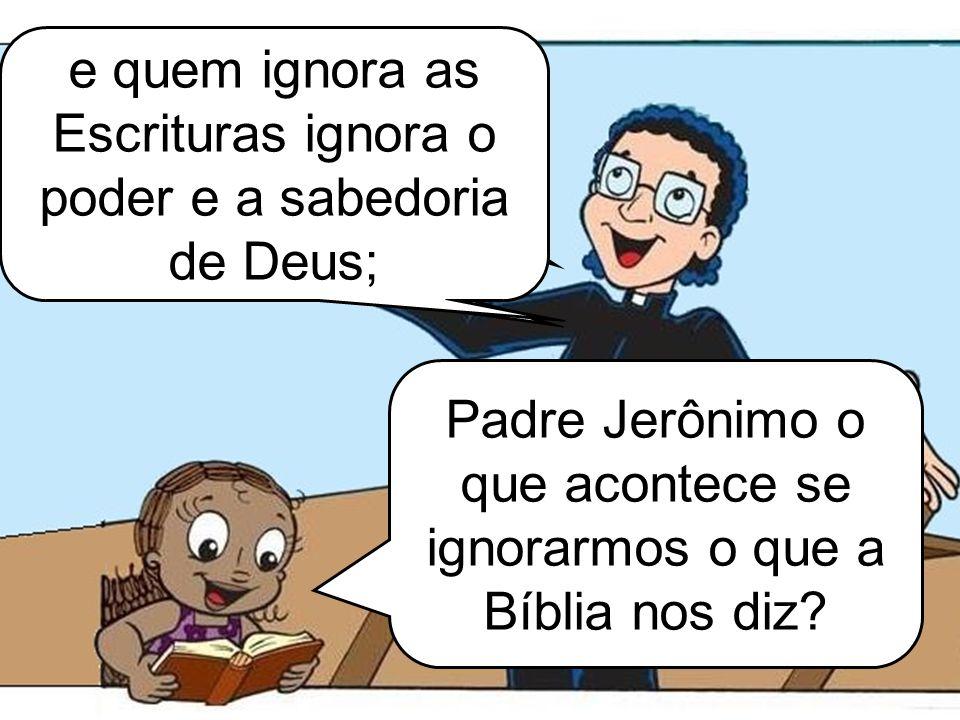 Padre Jerônimo o que acontece se ignorarmos o que a Bíblia nos diz.