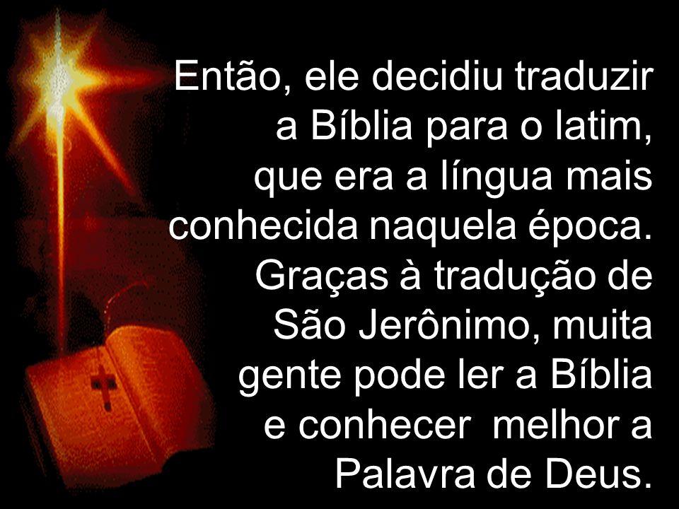 Então, ele decidiu traduzir a Bíblia para o latim, que era a língua mais conhecida naquela época.