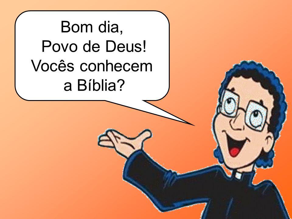 Bom dia, Povo de Deus! Vocês conhecem a Bíblia?