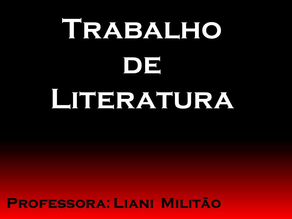 Trabalho de Literatura Professora: Liani Militão