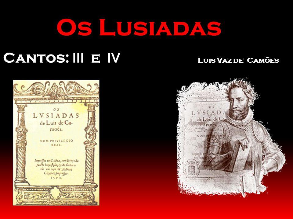 Os Lusiadas Luis Vaz de Camões Cantos: III e IV