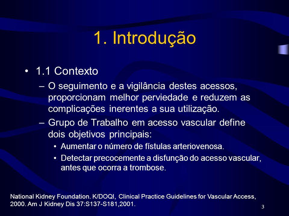 3 1. Introdução 1.1 Contexto –O seguimento e a vigilância destes acessos, proporcionam melhor perviedade e reduzem as complicações inerentes a sua uti